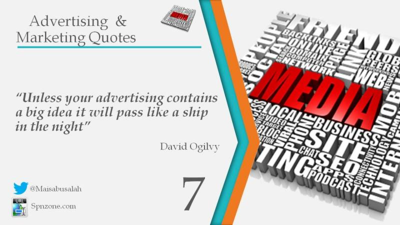 """""""Unless your advertising contains a big idea it will pass like a ship in the night"""""""