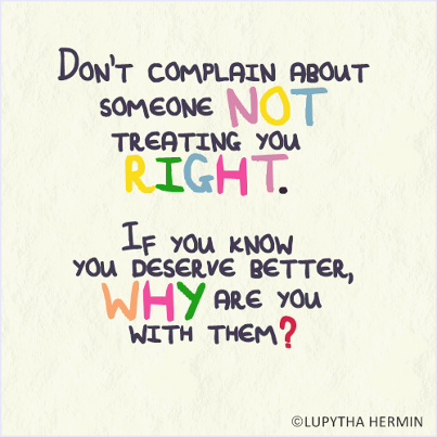 Dont complain about someone not treating you right