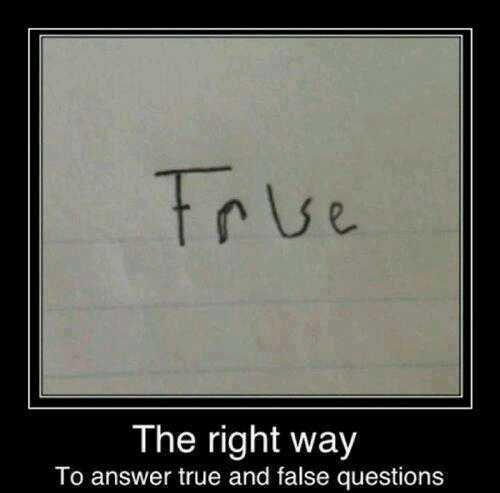 الطريقة الصحيحة للاجابة على (true/false) question >>