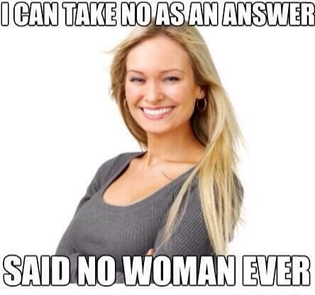 I can take a no as an aswer #women
