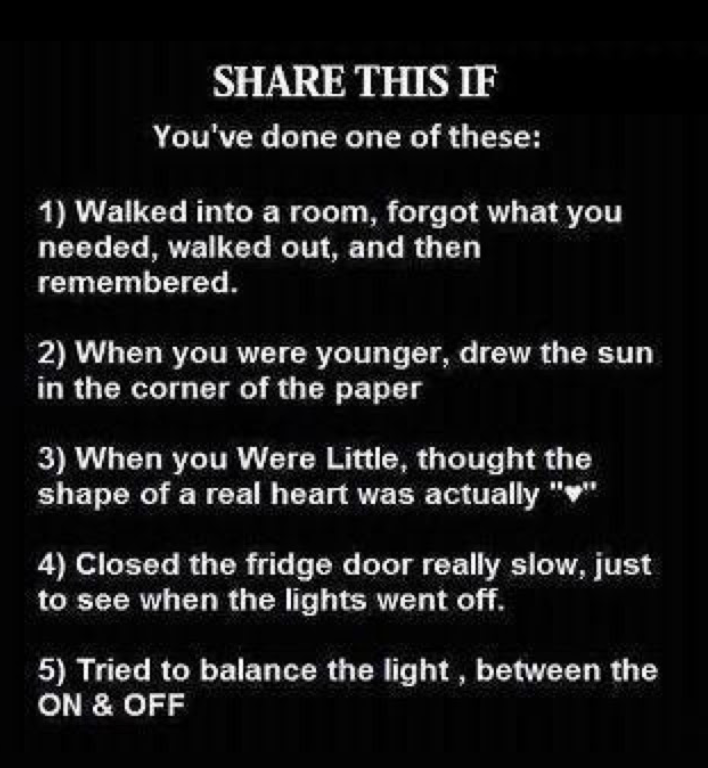 Share this if you have ever done any of these
