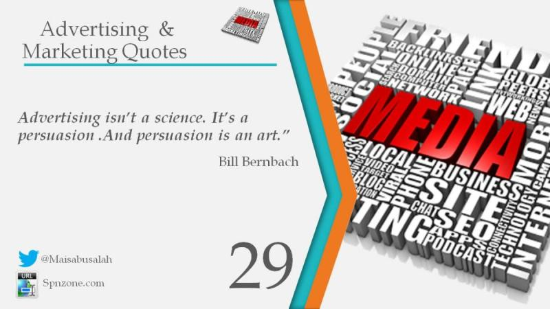 Advertising isn't a science. It's a persuasion .And persuasion is an art.""