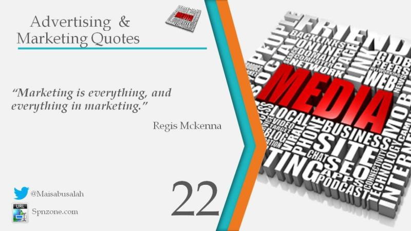 """""""Marketing is everything, and everything in marketing."""""""
