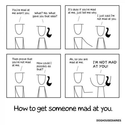 How to get someone mad at you