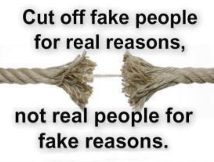 Cut off fake people for real reasons