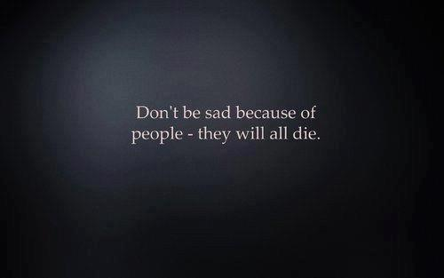 Dont be sad because of people