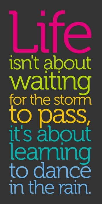 life is not about waiting the storm to pass #Wisdom