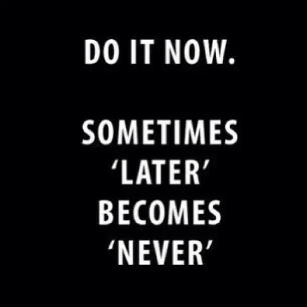 motivational quotes - Do it now