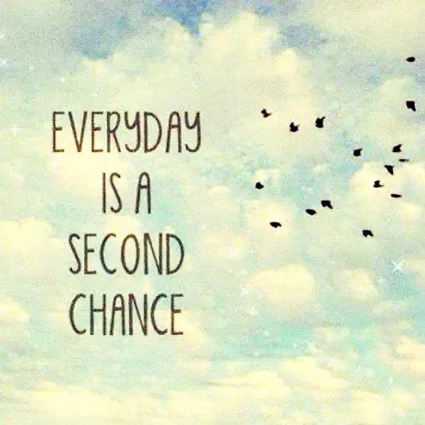 motivational quotes - everyday is a second chance